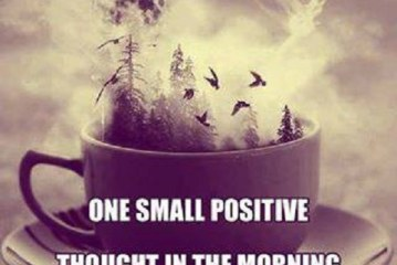 One small positive thought in the morning can change your whole day…!!!